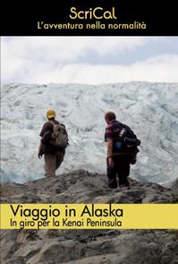 Viaggio in Alaska: il diario di un'esperienza alla portata di tutti e una guida per programmare la propria avventura
