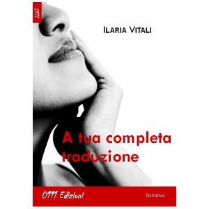 A tua completa traduzione, romanzo di Ilaria Vitali