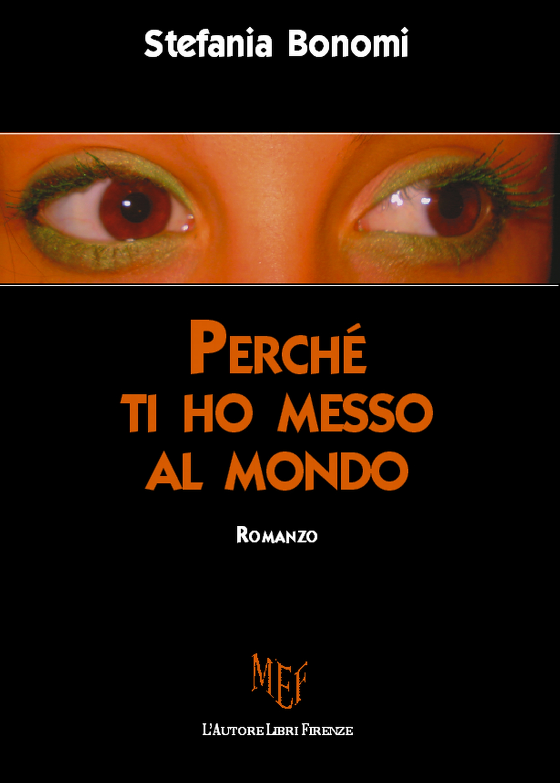 Perché ti ho messo al mondo, il romanzo di esordio di Stefania Bonomi