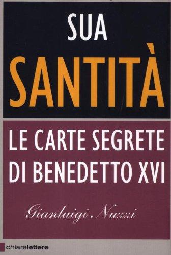 Sua Santità. Le carte segrete di Benedetto XVI: l'ultima inchiesta di Gianluigi Nuzzi sul Vaticano