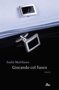 Un romanzo di Sadie Matthews, Giocando col fuoco