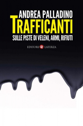 Trafficanti: armi, veleni e rifiuti nel libro di Andrea Palladino