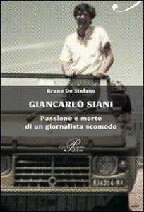 Giancarlo Siani. Passione e morte di un giornalista scomodo. Un libro di Bruno de Stefano.