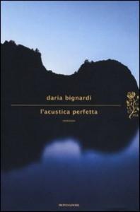 L'acustica perfetta, romanzo di Daria Bignardi