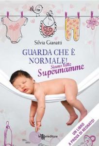 Un libro di Silvia Gianatti, Guarda che è normale! in libreria dal 18 aprile