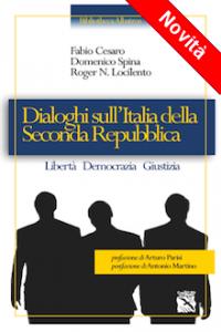 """""""Dialoghi sull'Italia della Seconda Repubblica"""" di Fabio Cesaro, Domenico Spina e Roger N. Locilento"""