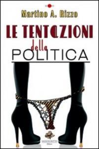 Le tentazioni della politica, il romanzo  di  Martino Rizzo