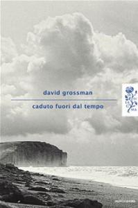 Caduto fuori dal tempo, un libro di David Grossman