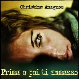 La cover di Prima o poi ti ammazzo - Christina Anagnos