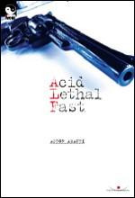 Acid Lethal Fast di Astor Amanti