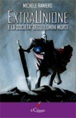 ExtraUnione e la Società degli Uomini morti, il romanzo d'esordio di Michele Raniero