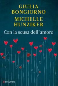 Con la scusa dell'amore, un libro di Giulia Bongiorno e Michelle Hunziker