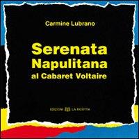 """""""Serenata napulitana al Cabaret Voltaire"""" di Carmine Lubrano"""
