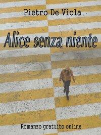 Alice senza niente di Pietro De Viola
