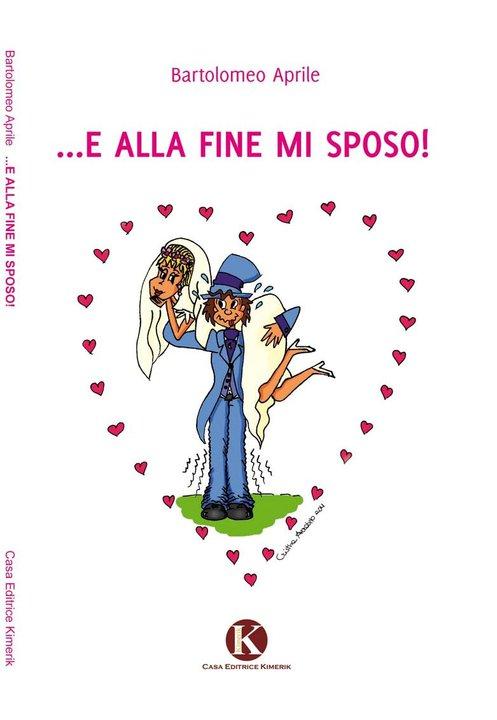 E alla fine mi sposo, un romanzo divertente e allegro di Bartolomeo Aprile