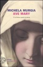 Ave Mary, un libro di Michela Murgia mostra com'è cambiata l'immagine della donna da Eva in poi. Per causa della Chiesa.