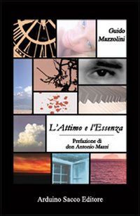 Un inquieto viaggio di ricerca e poesia. L'Attimo e l'Essenza, silloge poetica del cremonese Guido Mazzolini.