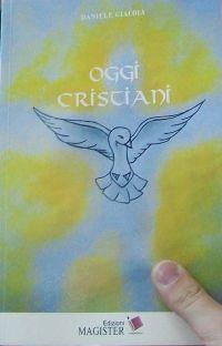 """Si può essere """"Oggi Cristiani""""? Un libro del teologo Daniele Giacoia per orientarsi nella società odierna multietnica e multireligiosa."""