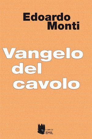 """Quattordici racconti di altrettante situazioni di vita, è l'opera narrativa il """"Vangelo del Cavolo"""" di Edoardo Monti."""
