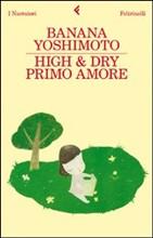 High & Dry. Primo amore. Recensione dell'ultima, semplice storia d'amore e immaginazione della Yoshimoto