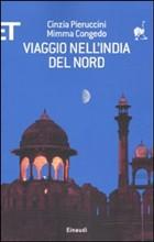 Viaggio nell'India del Nord. Recensione di un racconto tra Storia e bellezze nell'India classica, all'interno dell'India contemporanea
