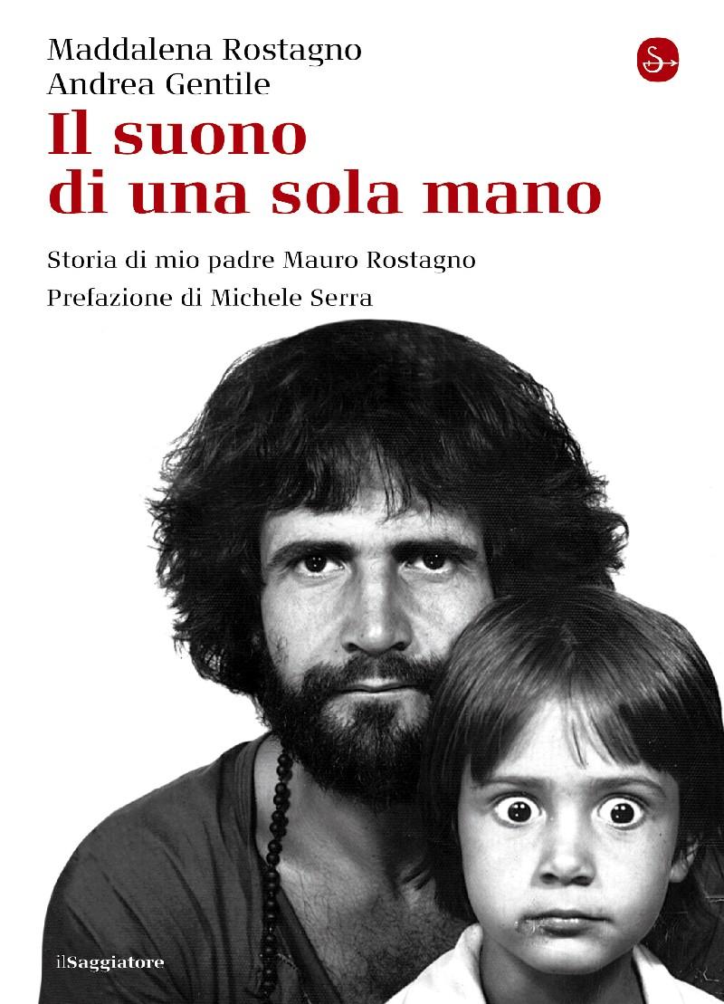"""""""Il suono di una sola mano"""". Biografia di Mauro Rostagno giornalista ucciso dalla mafia"""