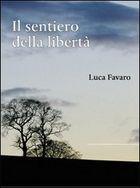 """Libero arbitrio e fede, temi trattati da Luca Favaro con ironia e intelligenza nel libro """"Il sentiero della libertà"""""""