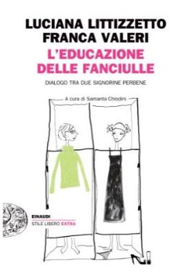 L'educazione delle fanciulle. Dialogo tra due signorine perbene; due generazioni a confronto nel nuovo libro di Franca Valeri e Luciana Littizzetto
