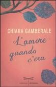 Il nuovo romanzo di Chiara Gamberale: L'amore quando c'era