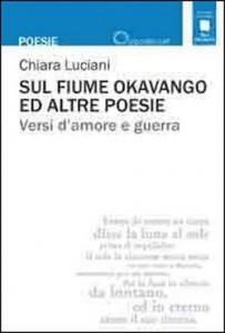 Sul Fiume Okavango e altre poesie, un libro di Chiara Luciani