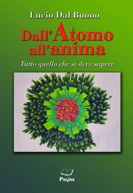 Dall'Atomo all'anima, il sapere e le sue particelle elementari. Il libro di Lucio Dal Buono