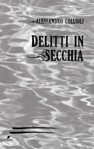 Delitti in Secchia, l'avvincente giallo di Alessandro Collioli