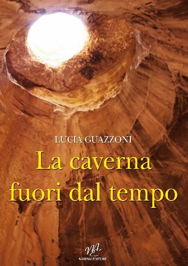 La caverna fuori dal tempo: amore e avventura nel romanzo di Lucia Guazzoni
