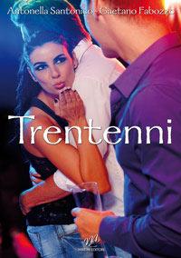 Trentenni: il romanzo di Antonella Santonico e Gaetano Fabozzo