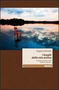 I luoghi della mia anima, un libro di Angelo D'Amelio