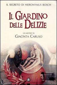 Il giardino delle delizie. Arte e suspense nel romanzo di Giacinta Caruso