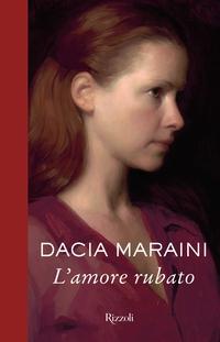 L'amore rubato, il nuovo libro di Dacia Maraini