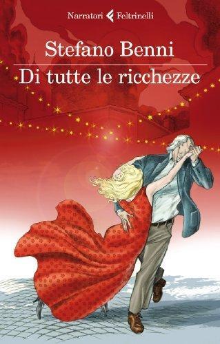 Di tutte le ricchezze, il nuovo romanzo di Stefano Benni