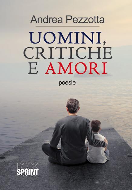 Uomini, critiche e amori: opera prima di Andrea Pezzotta