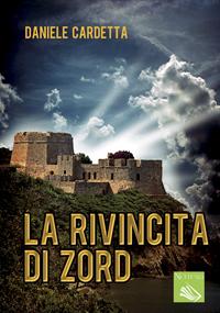 """La Rivincita di Zord. Il primo libro della saga """"La Città Ribelle"""""""