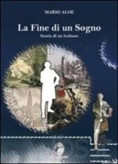 La fine di un sogno. Storia di un italiano: il romanzo storico di Mario Aloe