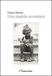 """Una stupida avventura, """"mosaico"""" storico di Franco Mimmi"""
