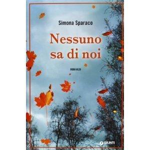 Nessuno sa di noi, il nuovo romanzo di Simona Sparaco