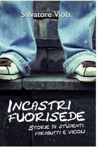 Incastri fuorisede: storie di studenti, farabutti e vicoli raccontate da Salvatore Viola