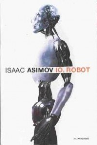 Ciclo dei Robot, Isaac Asimov | Un classico della Fantascienza