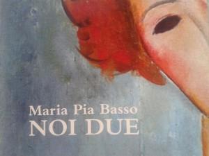 Noi Due di Maria Pia Basso