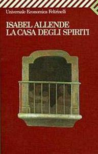 La casa degli spiriti, il primo romanzo di Isabel Allende